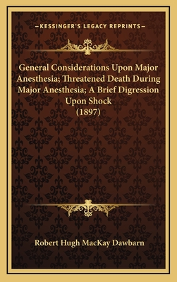 General Considerations Upon Major Anesthesia; Threatened Death During Major Anesthesia; A Brief Digression Upon Shock (1897) - Dawbarn, Robert Hugh MacKay
