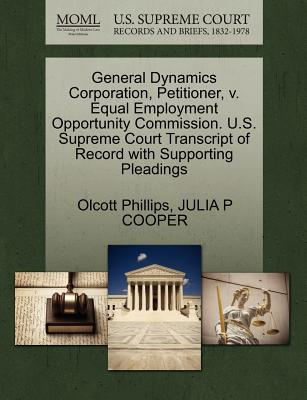 General Dynamics Corporation, Petitioner, V. Equal Employment Opportunity Commission. U.S. Supreme Court Transcript of Record with Supporting Pleadings - Phillips, Olcott, and Cooper, Julia P