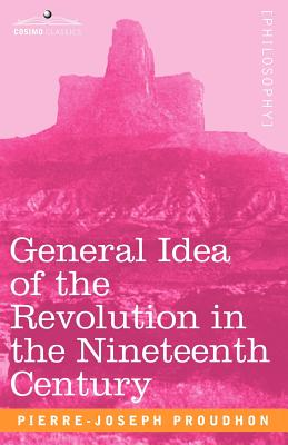 General Idea of the Revolution in the Nineteenth Century - Proudhon, Pierre-Joseph