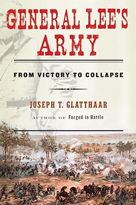 General Lee's Army: From Victory to Collapse - Glatthaar, Joseph
