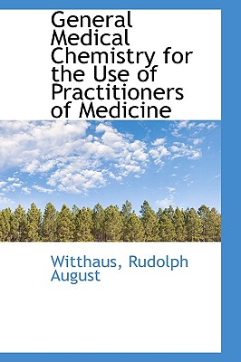 General Medical Chemistry for the Use of Practitioners of Medicine - August, Witthaus Rudolph