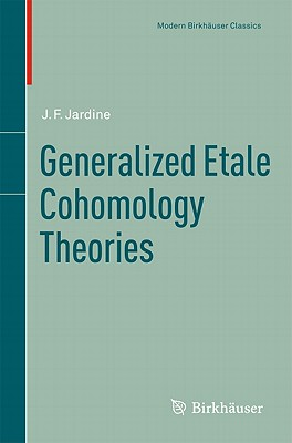 Generalized Etale Cohomology Theories - Jardine, John Frederick