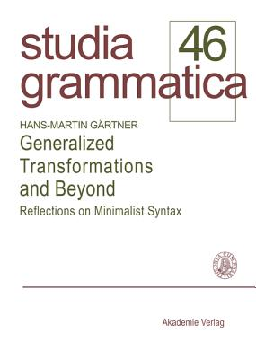 Generalized Transformations and Beyond: Reflections on Minimalist Syntax - Gartner, Hans-Martin