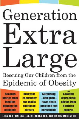Generation Extra Large: Rescuing Our Children from the Epidemic of Obesity - Tartamella, Lisa, and Herscher, Elaine, and Woolston, Chris