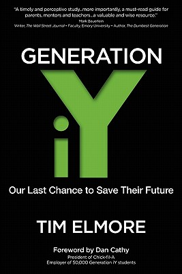 Generation Iy: Our Last Chance to Save Their Future - Elmore, Tim, Dr., and Cathy, Dan T (Introduction by)