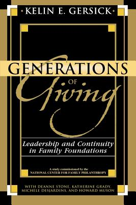 Generations of Giving: Leadership and Continuity in Family Foundations - Gersick, Kelin E