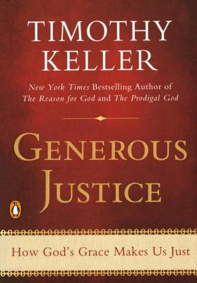 Generous Justice: How God's Grace Makes Us Just - Keller, Timothy J
