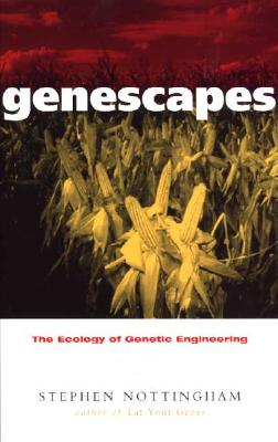 Genescapes: The Ecology of Genetic Engineering - Nottingham, Stephen