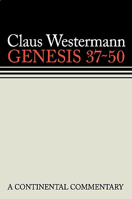Genesis 37-50 a Continental Commentary - Westermann, Claus, and Scullion, John J (Translated by)