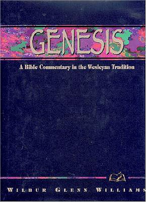 Genesis: A Bible Commentary in the Wesleyan Tradition - Williams, Wilbur G