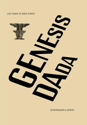 Genesis Dada: 100 Years of Dada Zurich - Bahnhof Rolandseck, Arp Museum (Editor), and Voltaire, Cabaret (Editor)