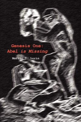 Genesis One: Abel Is Missing - Lorin, Martin I, M.D.