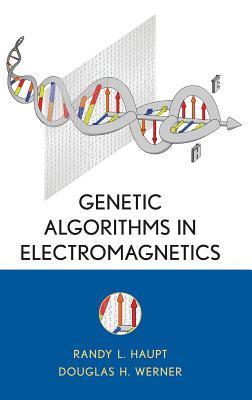 Genetic Algorithms in Electromagnetics - Haupt, Randy L, PH.D., and Werner, Douglas H