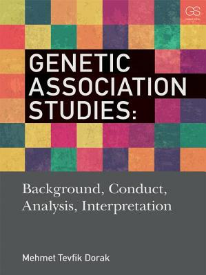 Genetic Association Studies: Background, Conduct, Analysis, Interpretation - Dorak, Mehmet Tevfik