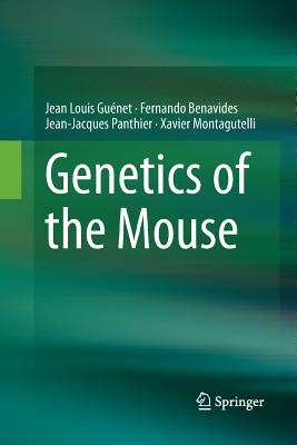 Genetics of the Mouse - Guenet, Jean Louis, and Benavides, Fernando, and Panthier, Jean-Jacques