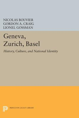 Geneva, Zurich, Basel: History, Culture, and National Identity - Bouvier, Nicolas, and Schorske, Carl E. (Introduction by), and Craig, Gordon A.