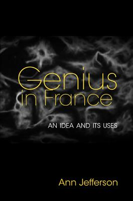 Genius in France: An Idea and Its Uses - Jefferson, Ann
