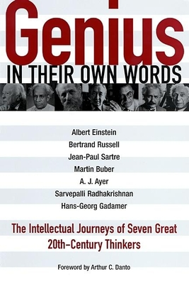 Genius: In Their Own Words: The Intellectual Journeys of Seven Great 20th-Century Thinkers - Einstein, Albert, and Russell, Bertrand, Earl, and Sartre, Jean-Paul