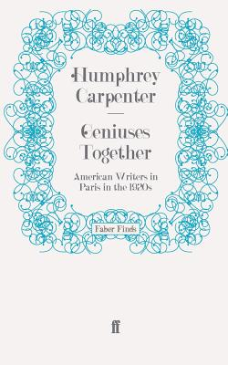 Geniuses Together: American Writers in Paris in the 1920s - Carpenter, Humphrey