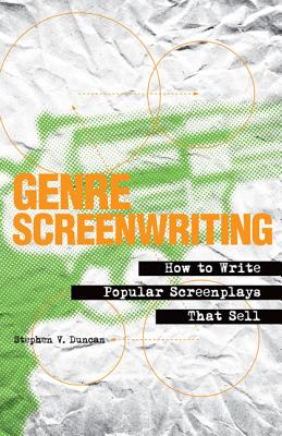 Genre Screenwriting: How to Write Popular Screenplays That Sell - Duncan, Stephen V