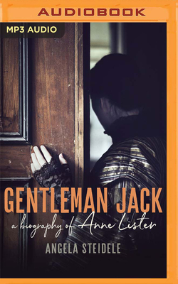 Gentleman Jack: A Biography of Anne Lister, Regency Landowner, Seducer and Secret Diarist - Steidele, Angela, and Peace, Heather (Read by)