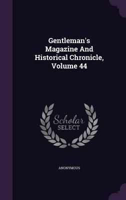 Gentleman's Magazine and Historical Chronicle, Volume 44 - Anonymous