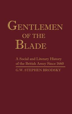 Gentlemen of the Blade: A Social and Literary History of the British Army Since 1660 - Brodsky, G W Stephen, and Stephen Brodsky, G W
