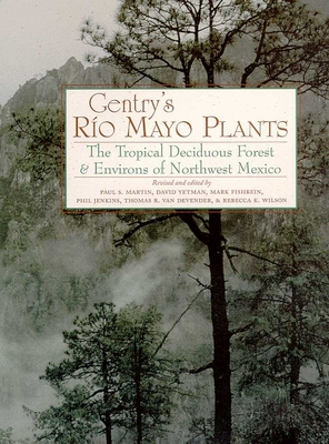 Gentry's Rio Mayo Plants: The Tropical Deciduous Forest and Environs of Northwest Mexico - Martin, Paul S (Editor), and Yetman, David (Editor), and Fishbein, Mark E (Editor)