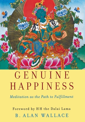 Genuine Happiness: Meditation as the Path to Fulfillment - Wallace, B Alan, PhD, and Dalai Lama (Foreword by)
