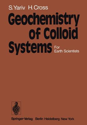 Geochemistry of Colloid Systems: For Earth Scientists - Yariv, S, and Cross, H