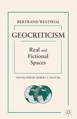 Geocriticism: Real and Fictional Spaces - Tally, Robert T, Jr. (Translated by), and Westphal, B