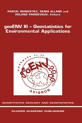 Geoenv III -- Geostatistics for Environmental Applications: Proceedings of the Third European Conference on Geostatistics for Environmental Applications Held in Avignon, France, November 22-24, 2000 - Monestiez, Pascal (Editor), and Allard, Denis (Editor), and Froidevaux, Roland (Editor)