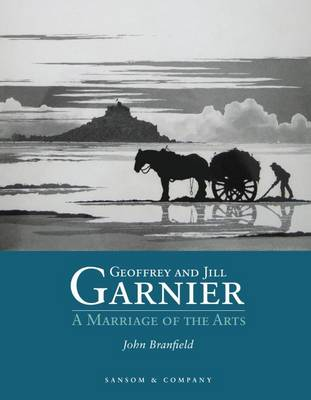 Geoffrey and Jill Garnier: A Marriage of the Arts - Branfield, John