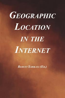 Geographic Location in the Internet - Sarikaya, Behcet (Editor)