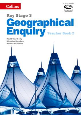 Geographical Enquiry Teacher's Book 2 - Weatherly, David, and Sheehan, Nicholas, and Kitchen, Rebecca