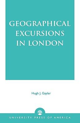 Geographical Excursions in London - Gayler, Hugh J, and Gaylor, Hugh J