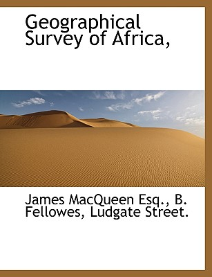 Geographical Survey of Africa, - Macqueen, James, and B Fellowes, Ludgate Street (Creator)