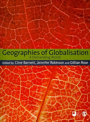 Geographies of Globalisation: A Demanding World - Barnett, Clive, Dr. (Editor), and Robinson, Jennifer, Dr. (Editor), and Rose, Gillian (Editor)