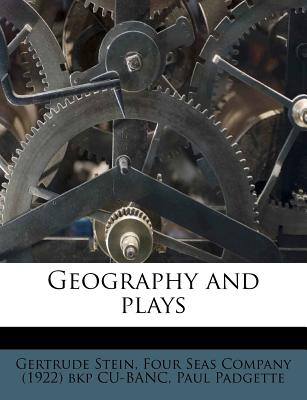 Geography and Plays - Stein, Gertrude, Ms., and Padgette, Paul, and Four Seas Company (1922) Bkp Cu-Banc (Creator)