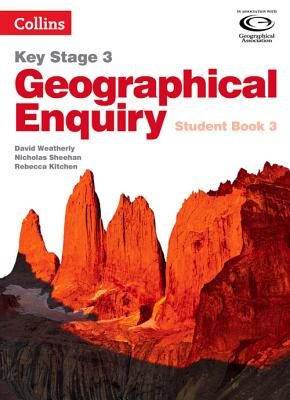 Geography Key Stage 3 - Collins Geographical Enquiry: Student Book 3 - Weatherly, David, and Sheehan, Nicholas, and Kitchen, Rebecca