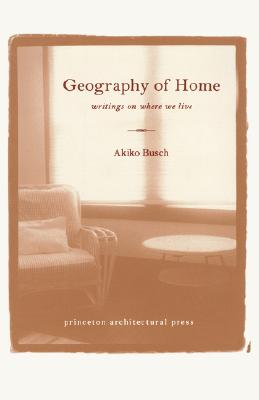 Geography of Home: Writings on Where We Live - Busch, Akiko