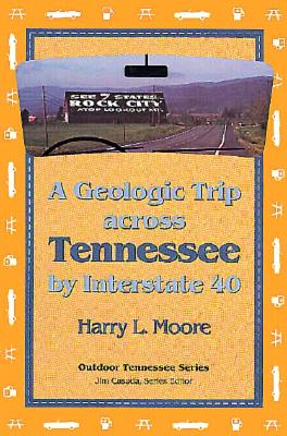 Geologic Trip Across Tennessee: Interstate 40 - Moore, Harry L