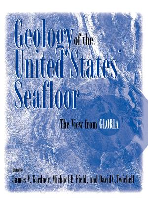 Geology of the United States' Seafloor: The View from Gloria - Gardner, James V (Editor)