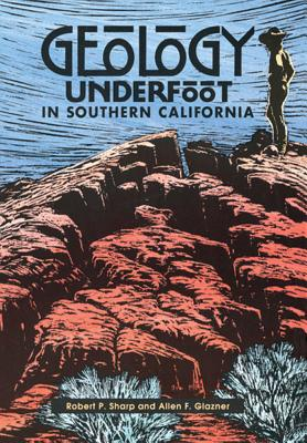 Geology Underfoot in Southern California - Sharp, Robert P, and Glazner, Allen F