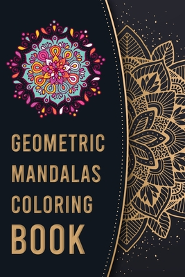 Geometric Mandalas: An Adult Coloring Book for Relaxation and Stress Relief - Summer, Jade