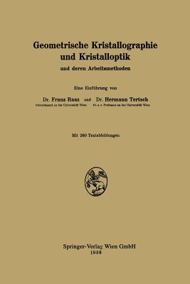 Geometrische Kristallographie Und Kristalloptik Und Deren Arbeitsmethoden - Raaz, Franz, and Tertsch, Hermann