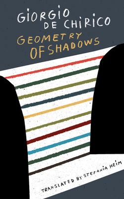 Geometry of Shadows - de Chirico, Giorgio, and Heim, Stefania (Translated by)