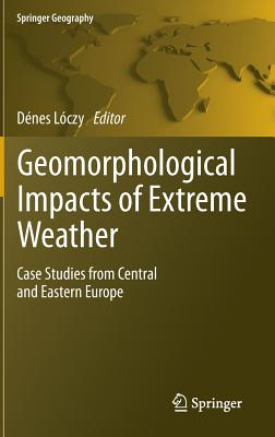 Geomorphological impacts of extreme weather: Case studies from central and eastern Europe - Loczy, Denes (Editor)
