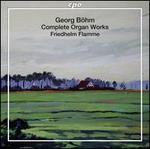 Georg Böhm: Complete Organ Works