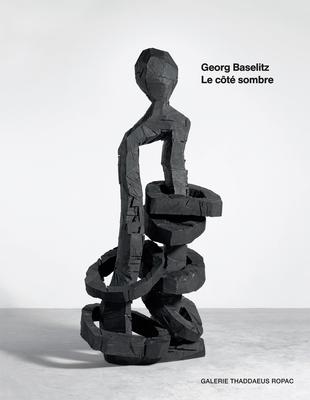 Georg Baselitz: Le Côté Sombre - Baselitz, Georg, and Ehmann, Arne (Editor), and Fuchs, Rudi (Text by)